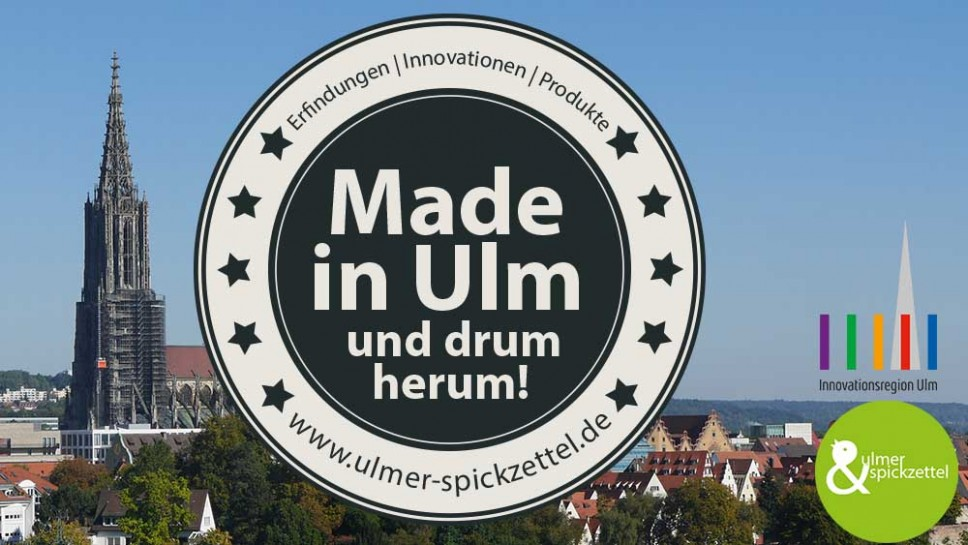 Produkte, Innovationen und Erfindungen: Made in Ulm!