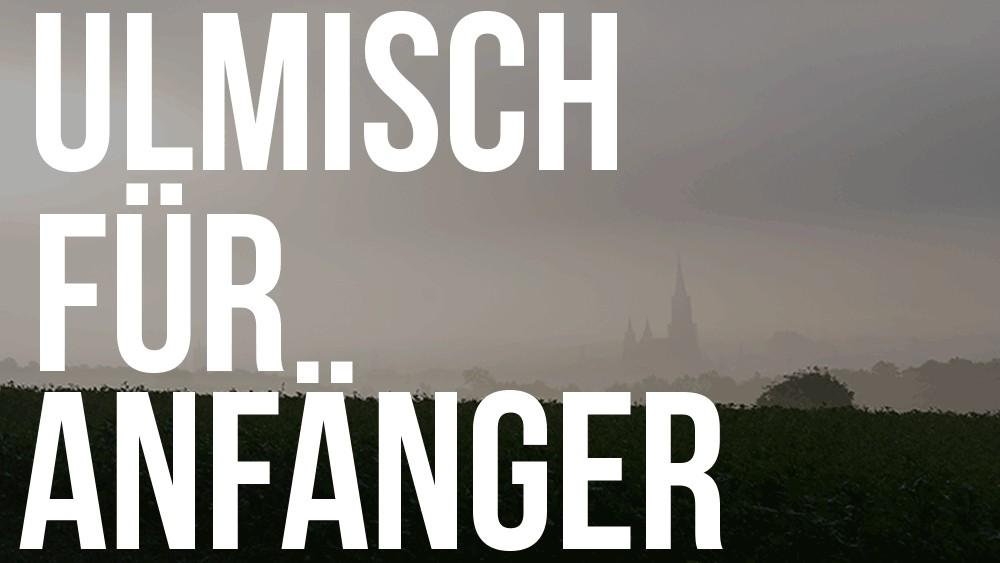 """Für alle """"Neu""""-Ulmer: Ulmisch für Anfänger"""