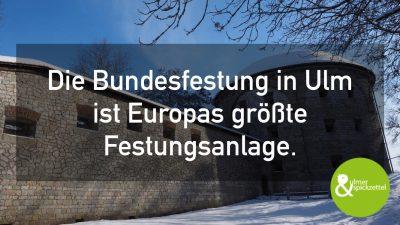 Ulm first. Zumindest in Sachen Festung.